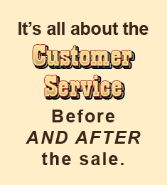 It's all about the Customer Service, before AND AFTER the sale.