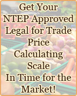Get your NTEP approved Legal for Trade price calculating scale in time for the market
