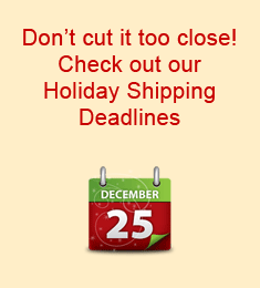 Don't cut it too close! Check out our holiday shipping deadlines.
